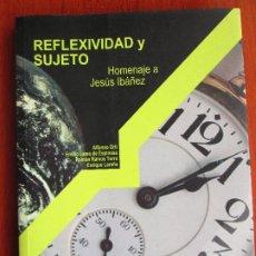 Libros de segunda mano: REFLEXIVIDAD Y SUJETO - HOMENAJE A JESÚS IBÁÑEZ. Lote 210487081