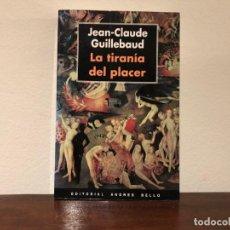 Libros de segunda mano: LA TIRANIA DEL PLACER. JEAN CLAUDE GUILLEBAUD. ED. ANDRÉS BELLO. SEXUALIDAD. FILOSOFIA. SOCIOLOGÍA. Lote 183952951