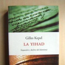 Libros de segunda mano: GILLLES KEPEL · LA YIHAD. ED. PENÍNSULA, BARCELONA, 2001. Lote 184031383