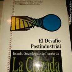 Libros de segunda mano: EL DESAFÍO POSTINDUSTRIAL. ESTUDIO SOCIOLÓGICO DEL BARRIO DE LA CALZADA. GIJÓN. JOSÉ MANUEL PARRILLA. Lote 184462683