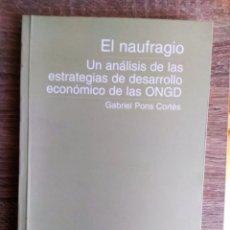 Libros de segunda mano: EL NAUFRAGIO, UN ANALISIS DE LAS ESTRATEGIAS DE DESARROLLO ECONÓMICO.. ** GABRIEL PONS CORTES. Lote 184750315