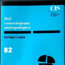 Libros de segunda mano: DEL CONOCIMIENTO ANTROPOLÓGICO. ENRIQUE LUQUE. SIGLOXXI DE ESPAÑA EDITORES. 1990.. Lote 186112952