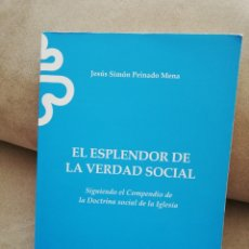 Libros de segunda mano: JESÚS SIMÓN PEINADO MENA - EL ESPLENDOR DE LA VERDAD SOCIAL - CÁRITAS 2011. Lote 186294817