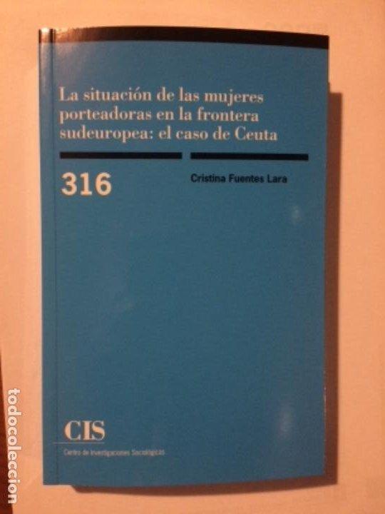 LA SITUACIÓN DE LAS MUJERES PORTEADORAS EN LA FRONTERA SUDEUROPEA: EL CASO DE CEUTA. CIS 316 (Libros de Segunda Mano - Pensamiento - Sociología)