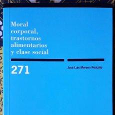 Libros de segunda mano: JOSÉ LUIS MORENO PESTAÑA . MORAL CORPORAL, TRASTORNOS ALIMENTARIOS Y CLASE SOCIAL. Lote 187228850