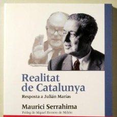 Libros de segunda mano: SERRAHIMA, MAURICI - REALITAT DE CATALUNYA. RESPOSTA A JULIÁN MARÍAS - BARCELONA 2002. Lote 187318971