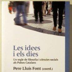Libros de segunda mano: FONT, PERE LLUÍS, COORDINADOR - LES IDEES I ELS DIES. UN SEGLE DE FILOSOFIA I CIÈNCIES SOCIALS ALS P. Lote 187318975