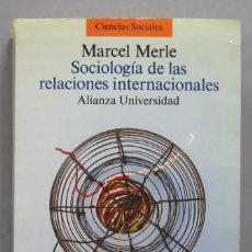 Libros de segunda mano: SOCIOLOGÍA DE LAS RELACIONES INTERNACIONALES. MARCEL MERLE. Lote 190521100