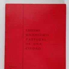 Libros de segunda mano: ESTUDIO SOCIOLOGICO PASTORAL DE UNA CIUDAD. MISION DE CIUDAD REAL. MAYO 1967. Lote 190528361