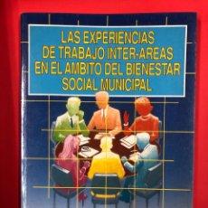 Libros de segunda mano: LAS EXPERIENCIAS DE TRABAJO INTER-AREAS EN EL AMBITO DEL BIENESTAR SOCIAL MUNICIPAL - 1990. Lote 191200251