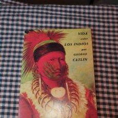 Libros de segunda mano: VIDA ENTRE LOS INDIOS, GEORGE CATLIN, JOSÉ OLAÑETA EDITOR 1985.. Lote 191441451