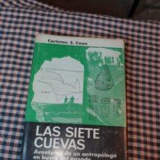 Libros de segunda mano: LAS SIETE CUEVAS CARLETON S.COON, AVENTURAS DE UN ANTROPÓLOGO EN BUSCA DEL PASADO, LABOR 1967,1ª EDI. Lote 191442972