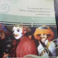 Libros de segunda mano: LA CREACIÓN DE CULTURA SIGNOS SÍMBOLOS ANTROPOLOGÍA Y ANTROPOLOGOS PILAR JIMENO SALVATIERRA. Lote 191782190