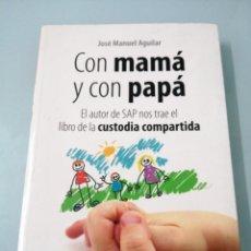 Libros de segunda mano: CON PAPA Y CON MAMÁ. JOSE MANUEL AGUILAR. EL LIBRO DE LA CUSTODIA COMPARTIDA. ALMUZARA.. Lote 192541781