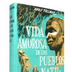 Libros de segunda mano: 1963 - VIDA AMOROSA Y COSTUMBRES SEXUALES DE LOS PUEBLOS PRIMITIVOS - ANTROPOLOGÍA - ILUSTRADO. Lote 193183936