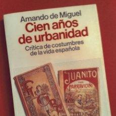 Libros de segunda mano: CIEN AÑOS DE URBANIDAD (CRÍTICA DE COSTUMBRES DE LA VIDA ESPAÑOLA) - AMANDO DE MIGUEL, PLANETA, 1991. Lote 194131873