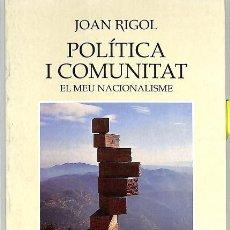 Libros de segunda mano: POLITICA I COMUNITAT EL MEU NACIONALISME (CATALÁN) - JOAN RIGOL - EDITORIAL MEDITERRANEA. Lote 194485593
