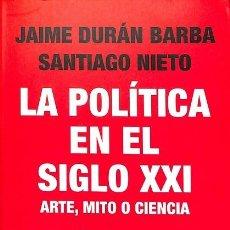 Libros de segunda mano: LA POLÍTICA EN EL SIGLO XXI. ARTE, MITO O CIENCIA - JAIME DURÁN BARBA/SANTIAGO NIETO - DEBATE - POLÍ. Lote 194485968