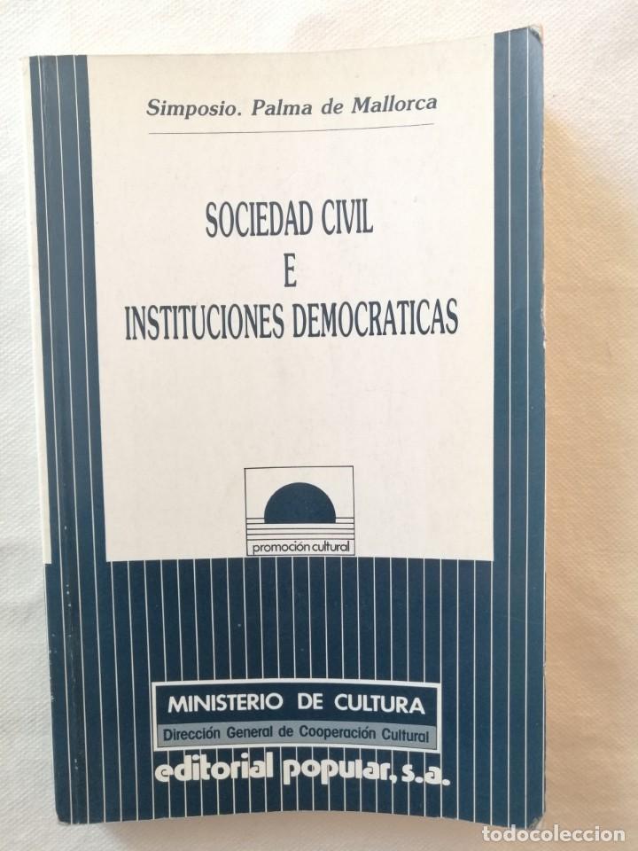 LIBRO SOCIEDAD CIVIL E INSTITUCIONES DEMOCRATICAS SIMPOSIO PALMA DE MALLORCA 1989 EDITORIAL POPULAR (Libros de Segunda Mano - Pensamiento - Sociología)