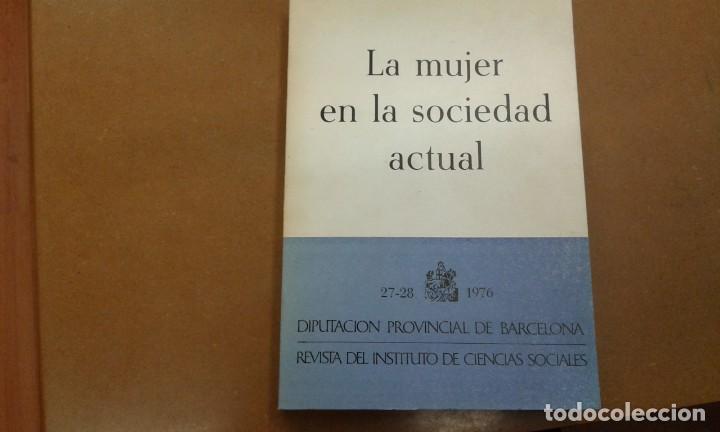 LA MUJER EN LA SOCIEDAD ACTUAL DIPUTACION ROVINCIAL DE BARCELONA 1976 (Libros de Segunda Mano - Pensamiento - Sociología)