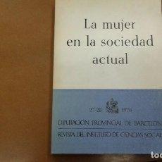 Libros de segunda mano: LA MUJER EN LA SOCIEDAD ACTUAL DIPUTACION ROVINCIAL DE BARCELONA 1976. Lote 194507462
