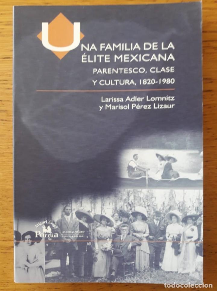 UNA FAMILIA DE LA ÉLITE MEXICANA. PARENTESCO, CLASE Y CULTURA 1820-1980 / LARISSA ADLER Y MARISOL PÉ (Libros de Segunda Mano - Pensamiento - Sociología)