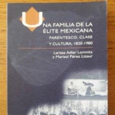 Libros de segunda mano: UNA FAMILIA DE LA ÉLITE MEXICANA. PARENTESCO, CLASE Y CULTURA 1820-1980 / LARISSA ADLER Y MARISOL PÉ. Lote 194621366