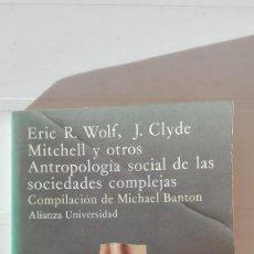 Libros de segunda mano: ANTROPOLOGÍA SOCIAL DE LAS SOCIEDADES COMPLEJAS. AUTORES: ERIC R. WOLF Y OTROS. Lote 194665060