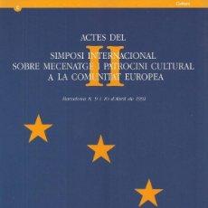 Libros de segunda mano: ACTES DEL II SIMPOSI INTERNACIONAL SOBRE MECENATGE I PATROCINI CULTURAL A LA COMUNITAT EUROPEA (CATA. Lote 194856110