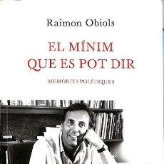 Libros de segunda mano: EL MÍNIM QUE ES POT DIR - MEMÒRIES POLÍTIQUES - RAIMON OBIOLS - LA MAGRANA - OTROS LA MAGRANA. Lote 194856185
