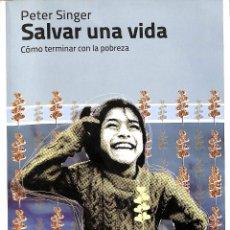 Libros de segunda mano: SALVAR UNA VIDA CÓMO TERMINAR CON LA POBREZA - SINGER PETER COED KATZ - CLAVE INTELECTUAL. Lote 194857177