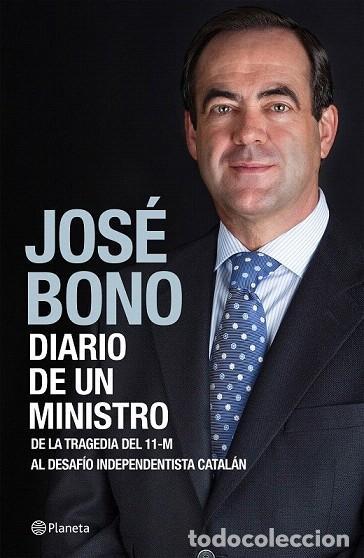 DIARIO DE UN MINISTRO. DE LA TRAGEDIA DEL 11-M AL DESAFÍO INDEPENDENTISTA CATALÁN - JOSÉ BONO MARTÍN (Libros de Segunda Mano - Pensamiento - Sociología)