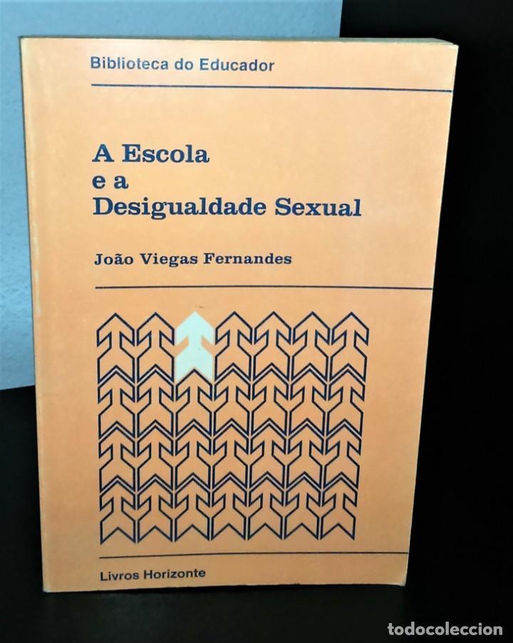 A ESCOLA E A DESIGUALDADE SEXUAL DE JOÃO VIEGAS FERNANDES (Libros de Segunda Mano - Pensamiento - Sociología)