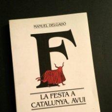 Libros de segunda mano: LA FESTA A CATALUNYA, AVUI - M. DELGADO, BARCANOVA, 1992. Lote 194941337