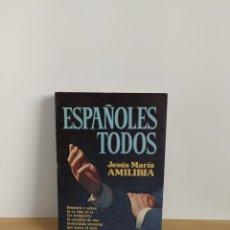 Libros de segunda mano: ESPAÑOLES TODOS JESUS MARIA AMIBILIA. Lote 195003606