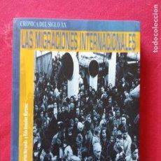 Libros de segunda mano: LAS MIGRACIONES INTERNACIONALES. CRONICA DEL SIGLO XX.. Lote 195099777