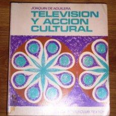 Libros de segunda mano: AGUILERA, JOAQUÍN DE. TELEVISIÓN Y ACCIÓN CULTURAL (COLECCIÓN TELECLUB. TEXTOS ; 1). Lote 195330861