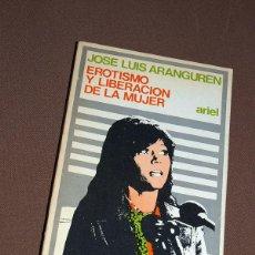 Libros de segunda mano: EROTISMO Y LIBERACIÓN DE LA MUJER. JOSÉ LUIS ARANGUREN. ARIEL, 1973. EROTIZACIÓN O POLITIZACIÓN ?. Lote 195423772