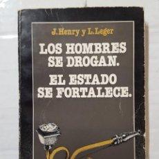 Libros de segunda mano: LIBRO / J. HENRY Y L. LEGER / LOS HOMBRES SE DROGAN, EL ESTADO SE FORTALECE 1978 EDICIONES LAERTES. Lote 195536463