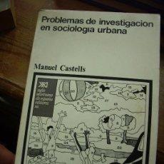 Libros de segunda mano: PROBLEMAS DE INVESTIGACIÓN EN SOCIOLOGÍA URBANA, MANUEL CASTELLS. L.3116-558. Lote 195715782