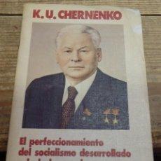 Libros de segunda mano: EL PERFECCIONAMIENTO DEL SOCIALISMO DESARROLLADO Y LA LUCHA POR LA PAZ ...- K. U. CHERNENKO. Lote 196161063