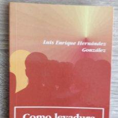 Libros de segunda mano: COMO LEVADURA EN LA MASA ** LUIS H. HERNANDEZ. Lote 196757751