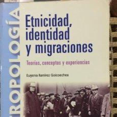 Libros de segunda mano: ETNICIDAD, IDENTIDAD Y MIGRACIONES, TEORIAS, CONCEPTOS Y EXPERIENCIAS, EUGENIA RAMIREZ GOICOECHEA. Lote 196786998