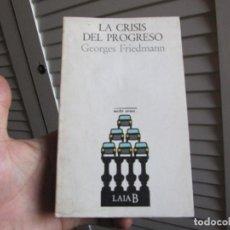 Libros de segunda mano: LA CRISIS DEL PROGRESO GEORGES FRIEDMAN LAIA B. Lote 197123091