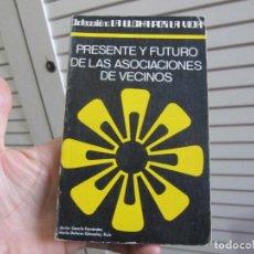 Libros de segunda mano: PRESENTE Y FUTURO DE LAS ASOCIACIONES DE VECINOS - JAVIER GARCIA FERNANDEZ. MARIA DOLORES GONZALEZ . Lote 197124411