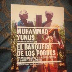 Libros de segunda mano: EL BANQUERO DE LOS POBRES LOS MICROCREDITOS Y LA BATALLA CONTRA LA POBREZA EN EL MUNDO MUHAMMAD YUNO. Lote 198372593