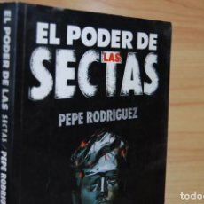 Libros de segunda mano: EL PODER DE LAS SECTAS - PEPE RODRÍGUEZ. Lote 199358423