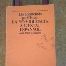 Libros de segunda mano: JOHN PAUL LEDERACH LA NO VIOLÈNCIA A L'ESTAT ESPANYOL: ELS ANOMENATS PACIFISTES.. Lote 199762405