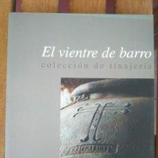 Libros de segunda mano: MUSEO DE ARTES Y COSTUMBRES POPULARES SEVILLA EL VIENTRE DE BARRO. COLECCIÓN DE TINAJARÍA AÑO 2001. Lote 199831148
