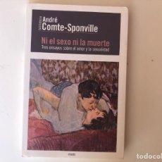 Libros de segunda mano: NI EL SEXO NI LA MUERTE. TRES ENSAYOS SOBRE EL AMOR Y LA SEXUALIDAD. ANDRÉ COMTE-SPONVILLE. Lote 199842161
